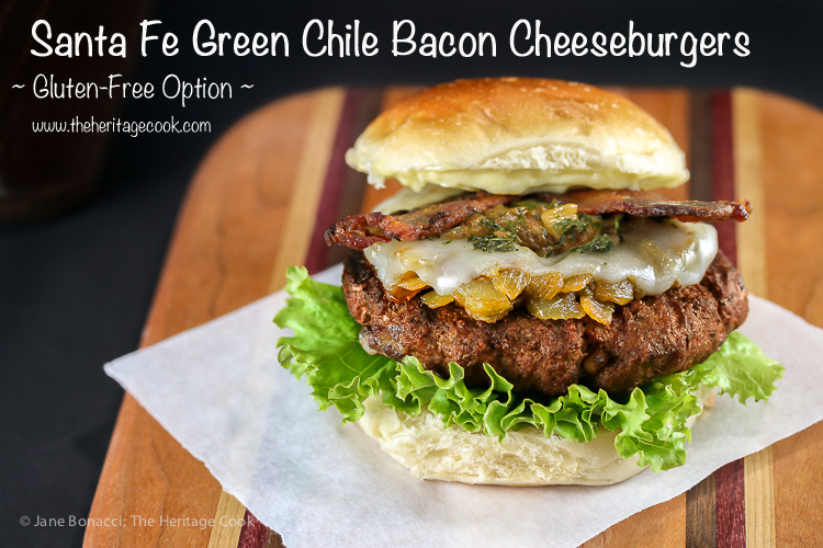 Santa Fe Green Chile Bacon Cheeseburgers; 2015 Jane Bonacci, The Heritage Cook
