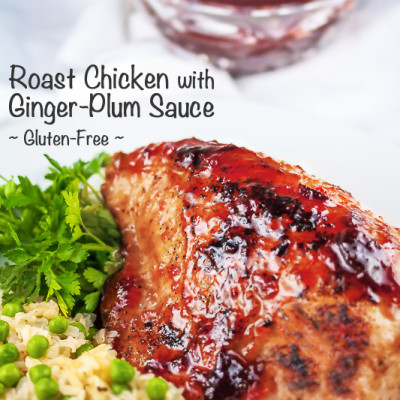 Gluten-Free Roasted Chicken with Ginger-Plum Sauce