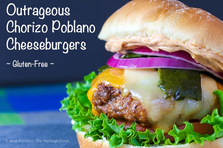 Outrageous Chorizo Poblano Cheeseburgers (Gluten-Free); © 2016 Jane Bonacci, The Heritage Cook