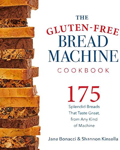 Cover shot of The Gluten-Free Bread Machine Cookbook; 175 recipes by Jane Bonacci and Shannon Kinsella, Harvard Common Press Oct 15 2016