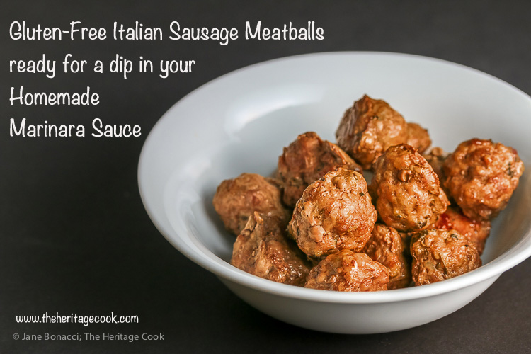 Gluten Free Italian Sausage Meatballs with Homemade Marinara Sauce © 2017 Jane Bonacci, The Heritage Cook. All rights reserved.